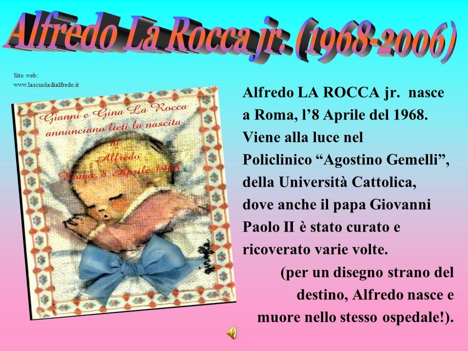 Alfredo LA ROCCA jr. nasce a Roma, l8 Aprile del 1968. Viene alla luce nel Policlinico Agostino Gemelli, della Università Cattolica, dove anche il pap