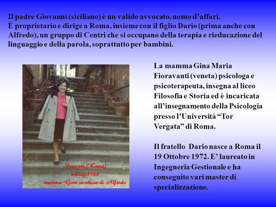 Il padre Giovanni (siciliano) è un valido avvocato, uomo daffari. È proprietario e dirige a Roma, insieme con il figlio Dario (prima anche con Alfredo