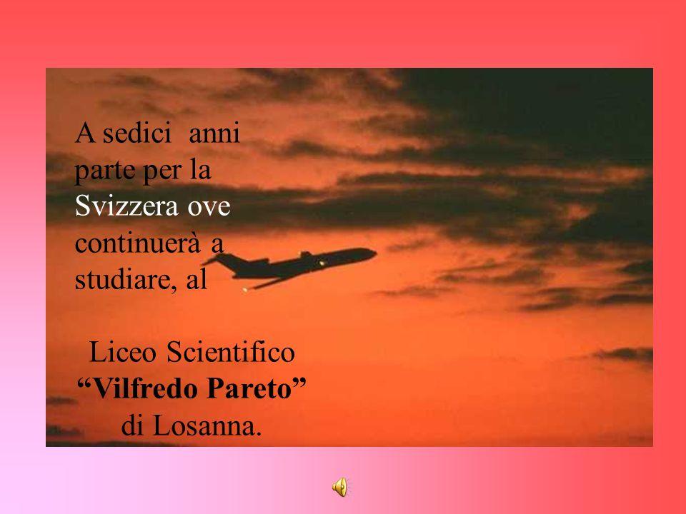 A sedici anni parte per la Svizzera ove continuerà a studiare, al Liceo Scientifico Vilfredo Pareto di Losanna.