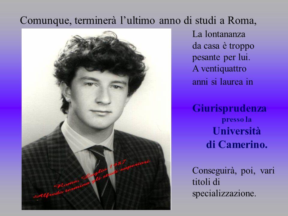 Comunque, terminerà lultimo anno di studi a Roma, La lontananza da casa è troppo pesante per lui. A ventiquattro anni si laurea in Giurisprudenza pres
