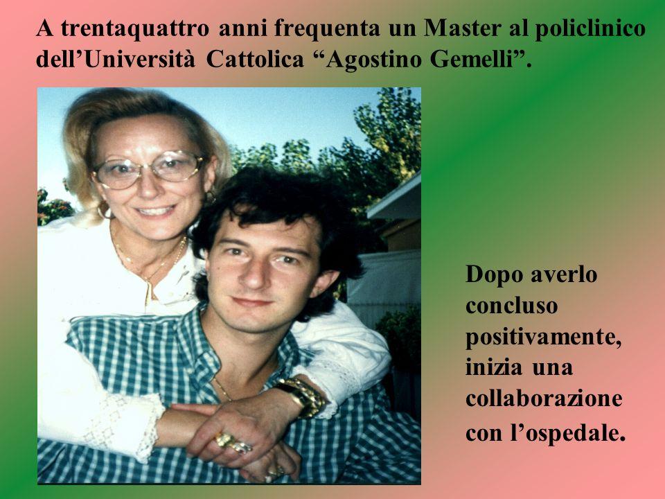 A trentaquattro anni frequenta un Master al policlinico dellUniversità Cattolica Agostino Gemelli. Dopo averlo concluso positivamente, inizia una coll