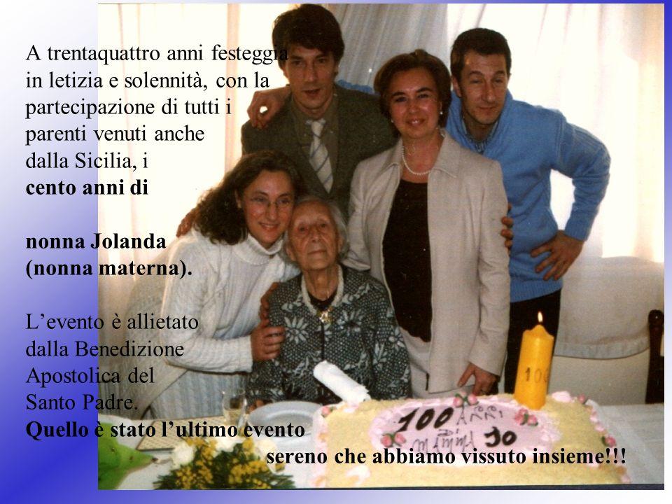 A trentaquattro anni festeggia in letizia e solennità, con la partecipazione di tutti i parenti venuti anche dalla Sicilia, i cento anni di nonna Jola