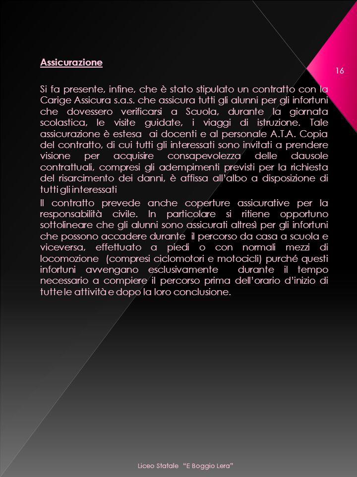 Liceo Statale E Boggio Lera 16 Assicurazione Si fa presente, infine, che è stato stipulato un contratto con la Carige Assicura s.a.s.