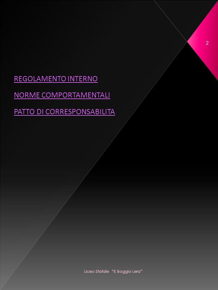 REGOLAMENTO INTERNO REGOLAMENTO INTERNO NORME COMPORTAMENTALI NORME COMPORTAMENTALI PATTO DI CORRESPONSABILITA PATTO DI CORRESPONSABILITA 2 Liceo Statale E Boggio Lera