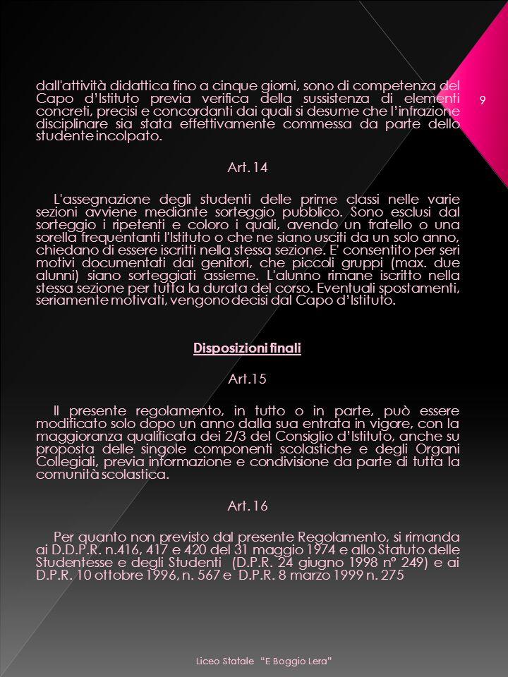 Liceo Statale E Boggio Lera 9 dall attività didattica fino a cinque giorni, sono di competenza del Capo dIstituto previa verifica della sussistenza di elementi concreti, precisi e concordanti dai quali si desume che linfrazione disciplinare sia stata effettivamente commessa da parte dello studente incolpato.