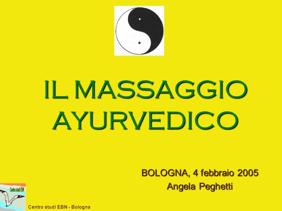 IL MASSAGGIO AYURVEDICO BOLOGNA, 4 febbraio 2005 Angela Peghetti Centro studi EBN - Bologna
