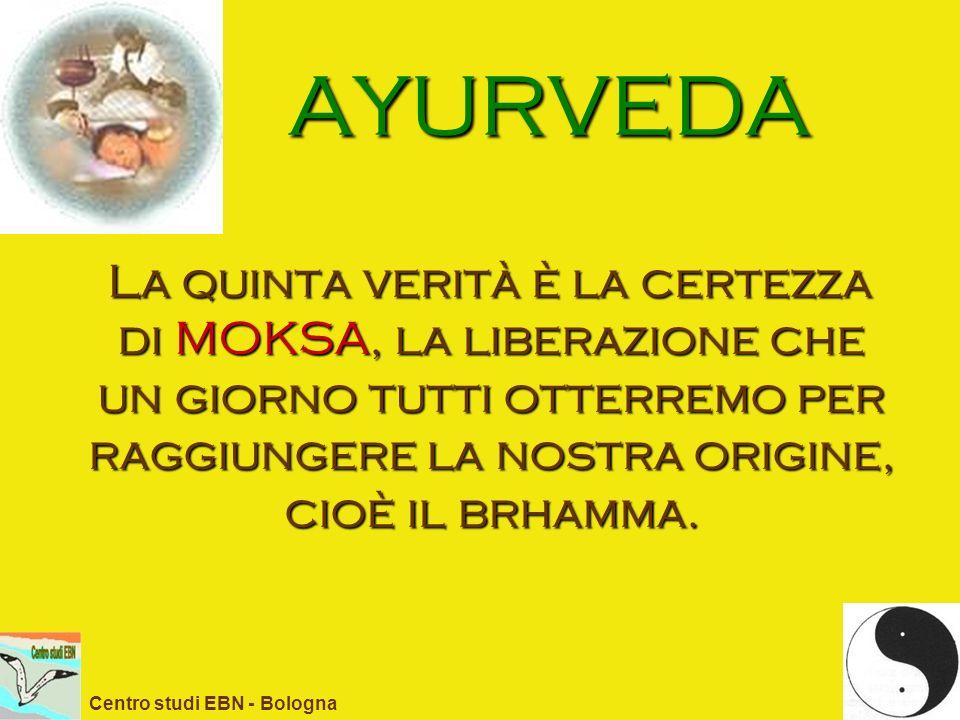 AYURVEDA La quinta verità è la certezza di MOKSA, la liberazione che un giorno tutti otterremo per raggiungere la nostra origine, cioè il brhamma. Cen