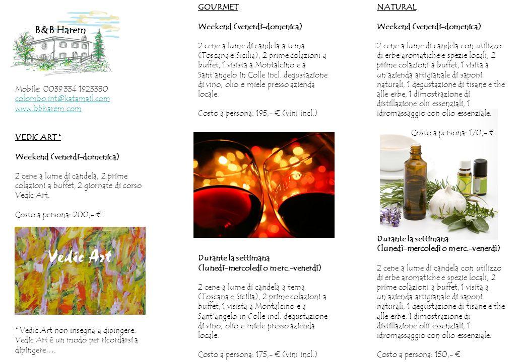 Mobile: 0039 334 1923380 colombo.int@katamail.com www.bbharem.com VEDIC ART * Weekend (venerdì-domenica) 2 cene a lume di candela, 2 prime colazioni a buffet, 2 giornate di corso Vedic Art.