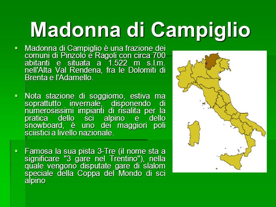 Madonna di Campiglio Madonna di Campiglio è una frazione dei comuni di Pinzolo e Ragoli con circa 700 abitanti e situata a 1.522 m s.l.m.