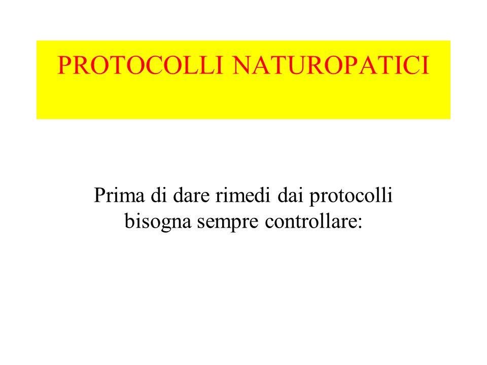 PROTOCOLLI NATUROPATICI Prima di dare rimedi dai protocolli bisogna sempre controllare: