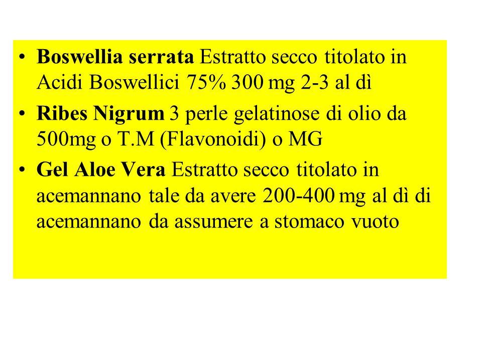 Boswellia serrata Estratto secco titolato in Acidi Boswellici 75% 300 mg 2-3 al dì Ribes Nigrum 3 perle gelatinose di olio da 500mg o T.M (Flavonoidi)