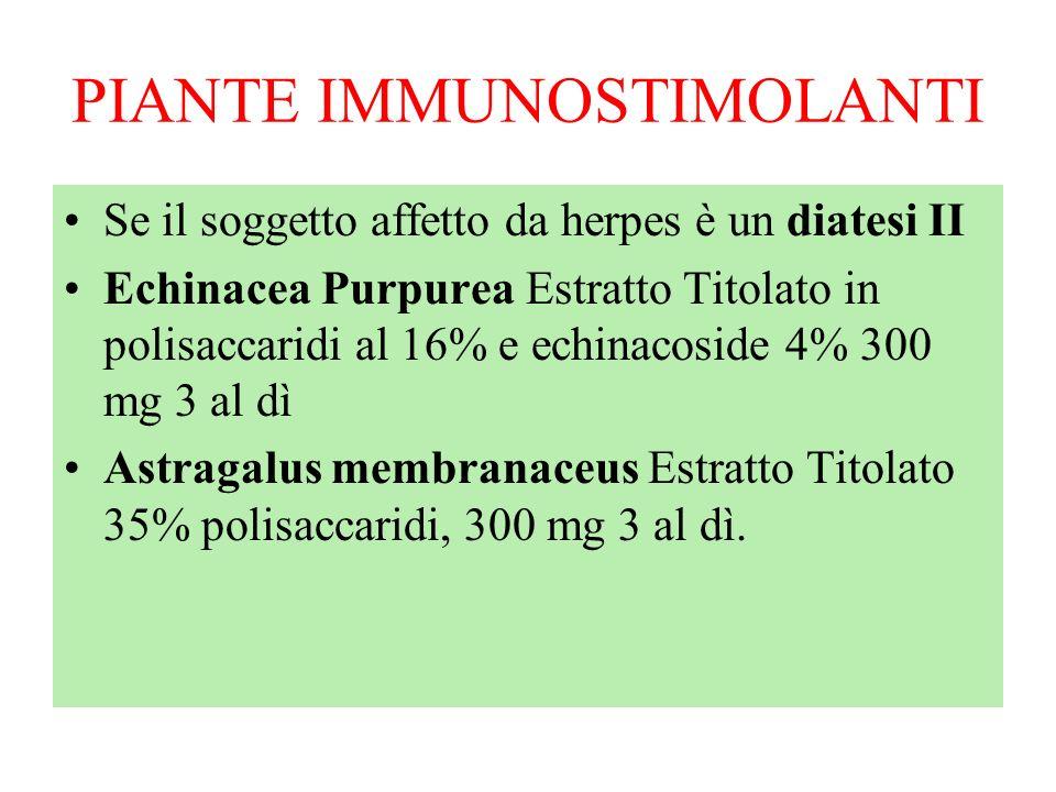 PIANTE IMMUNOSTIMOLANTI Se il soggetto affetto da herpes è un diatesi II Echinacea Purpurea Estratto Titolato in polisaccaridi al 16% e echinacoside 4