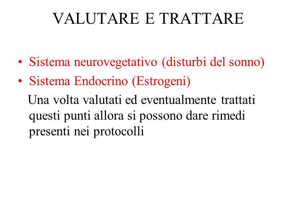VALUTARE E TRATTARE Sistema neurovegetativo (disturbi del sonno) Sistema Endocrino (Estrogeni) Una volta valutati ed eventualmente trattati questi pun
