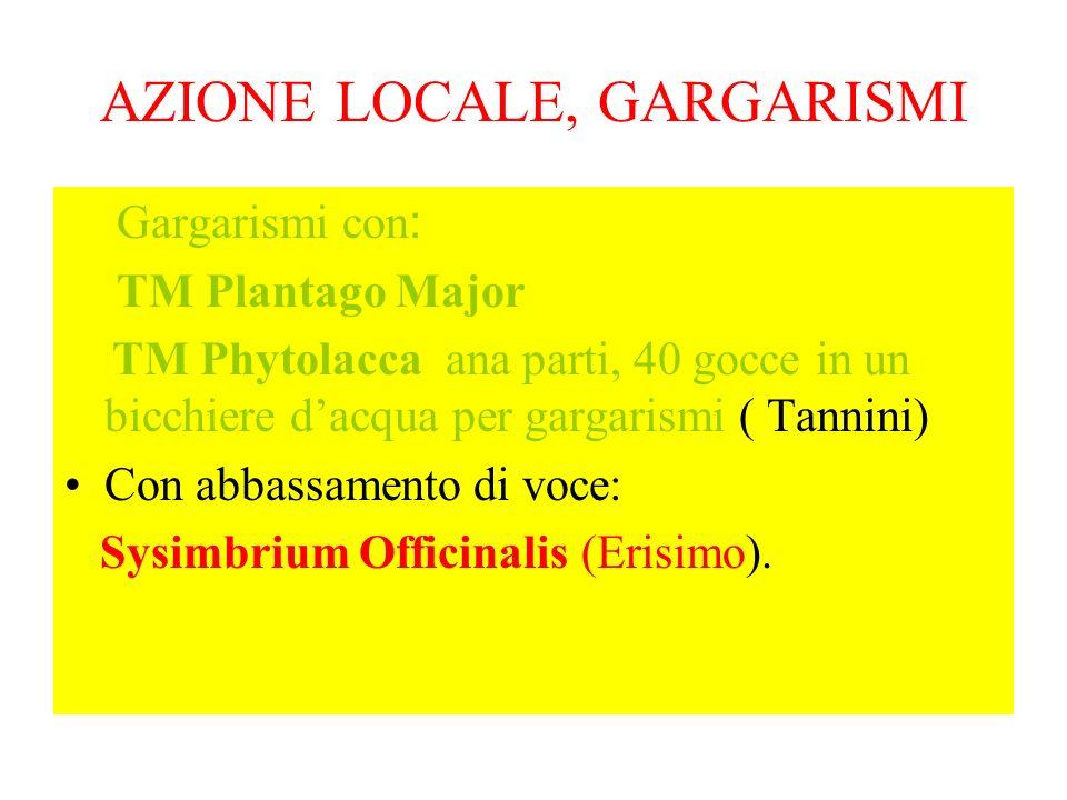 AZIONE LOCALE, GARGARISMI Gargarismi con : TM Plantago Major TM Phytolacca ana parti, 40 gocce in un bicchiere dacqua per gargarismi ( Tannini) Con ab