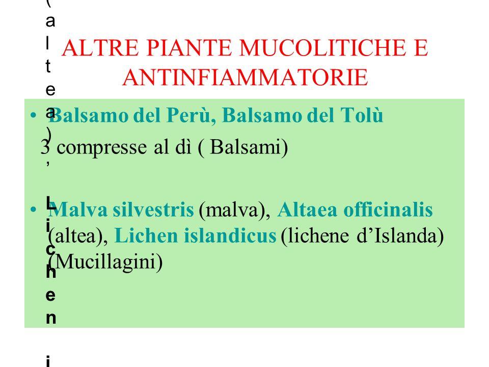 ALTRE PIANTE MUCOLITICHE E ANTINFIAMMATORIE Balsamo del Perù, Balsamo del Tolù 3 compresse al dì ( Balsami) Malva silvestris (malva), Altaea officinal