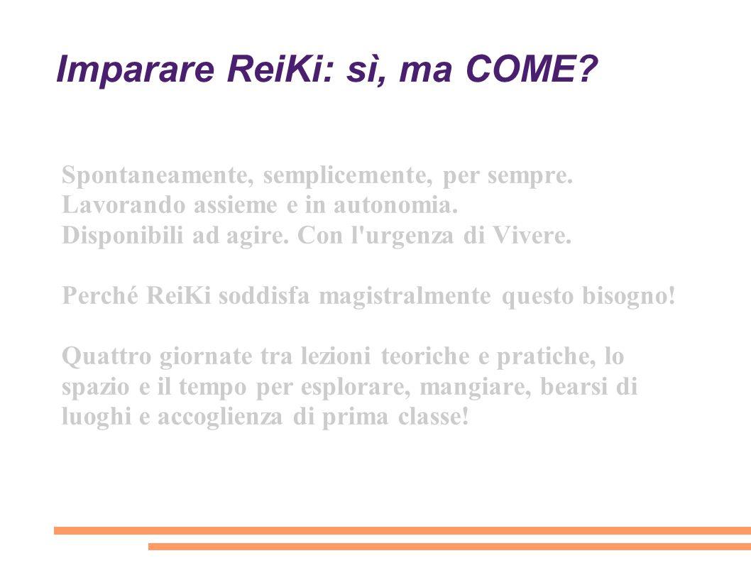 Imparare ReiKi: sì, ma COME? Spontaneamente, semplicemente, per sempre. Lavorando assieme e in autonomia. Disponibili ad agire. Con l'urgenza di Viver