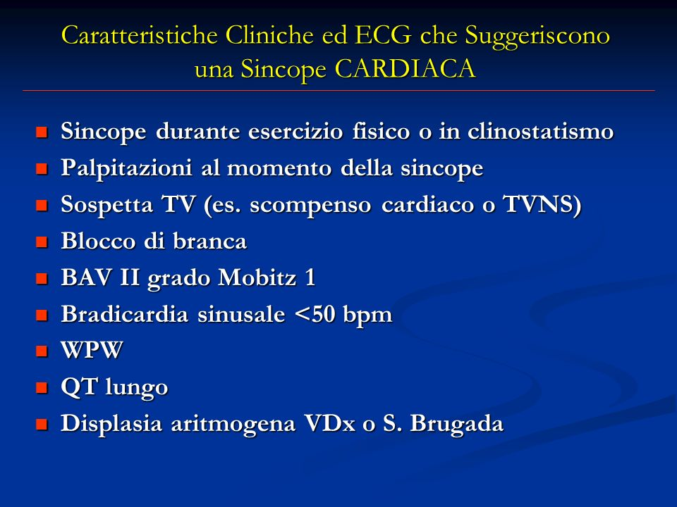 Caratteristiche Cliniche ed ECG che Suggeriscono una Sincope CARDIACA Sincope durante esercizio fisico o in clinostatismo Sincope durante esercizio fi