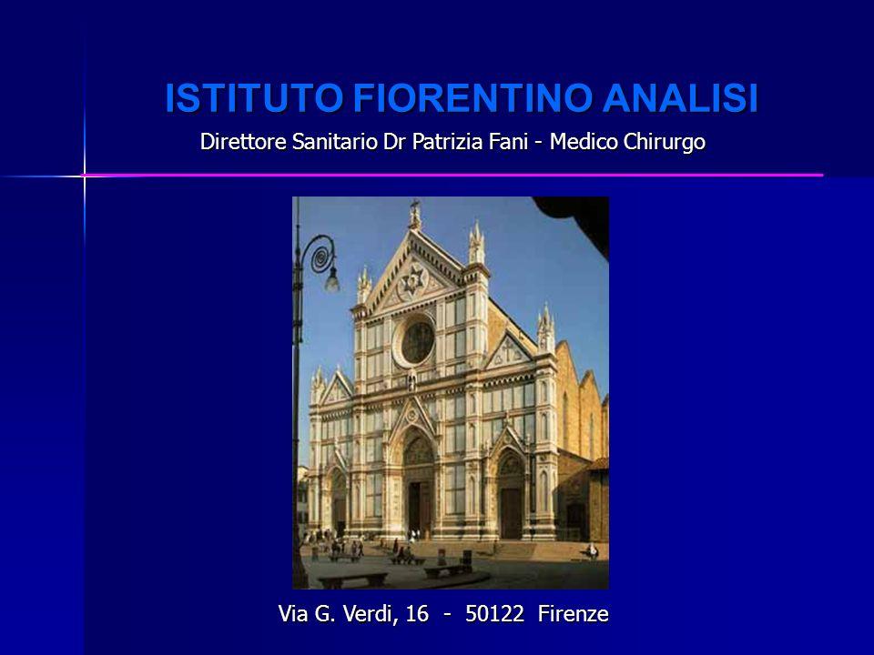 ISTITUTO FIORENTINO ANALISI ISTITUTO FIORENTINO ANALISI D Direttore Sanitario Dr Patrizia Fani - Medico Chirurgo Via G. Verdi, 16 - 50122 Firenze