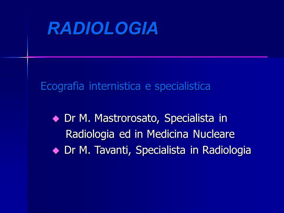 Ecografia internistica e specialistica Ecografia internistica e specialistica u Dr M. Mastrorosato, Specialista in Radiologia ed in Medicina Nucleare