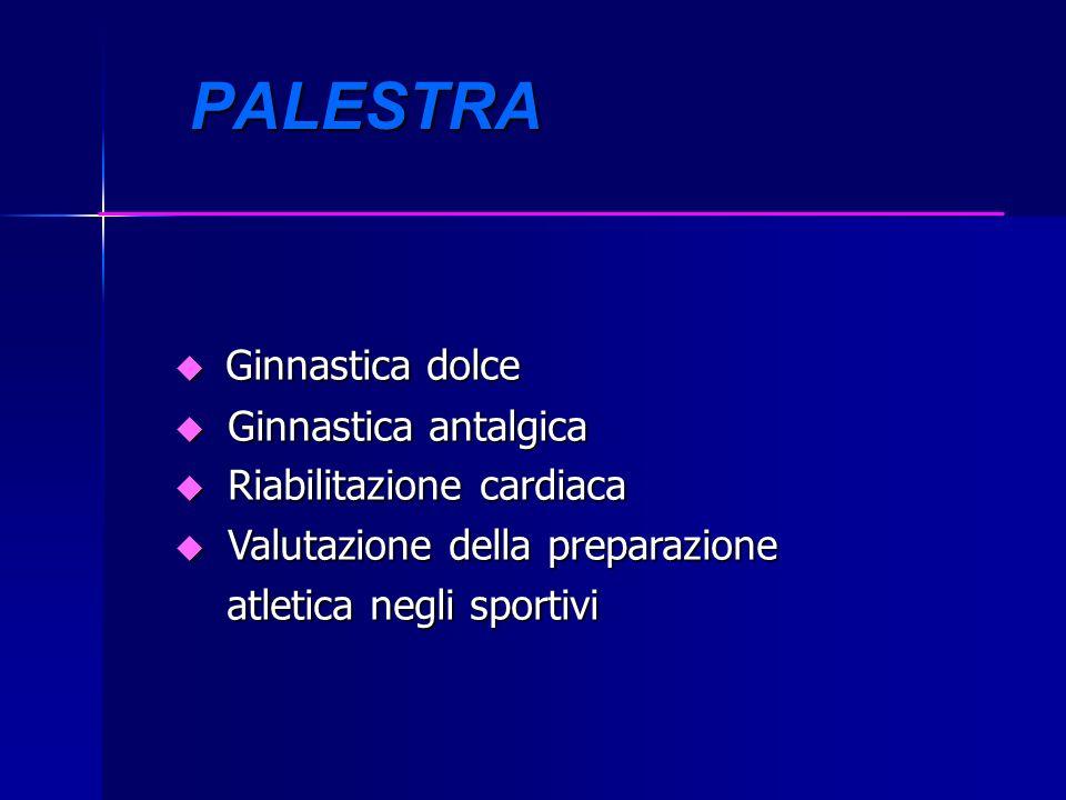PALESTRA PALESTRA Ginnastica dolce Ginnastica dolce u Ginnastica antalgica u Riabilitazione cardiaca u Valutazione della preparazione atletica negli s
