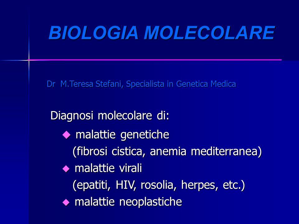 BIOLOGIA MOLECOLARE BIOLOGIA MOLECOLARE Dr M.Teresa Stefani, Specialista in Genetica Medica Diagnosi molecolare di: Diagnosi molecolare di: u malattie