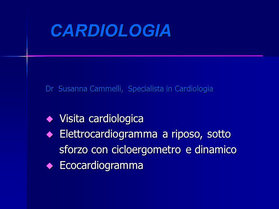 CARDIOLOGIA CARDIOLOGIA Dr Susanna Cammelli, Specialista in Cardiologia u Visita cardiologica u Elettrocardiogramma a riposo, sotto sforzo con cicloer