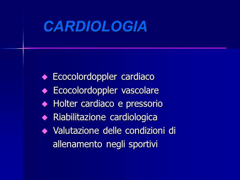 CARDIOLOGIA CARDIOLOGIA Ecocolordoppler cardiaco Ecocolordoppler cardiaco u Ecocolordoppler vascolare u Holter cardiaco e pressorio u Riabilitazione c