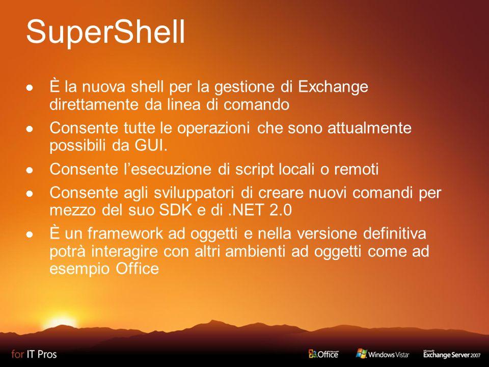 SuperShell È la nuova shell per la gestione di Exchange direttamente da linea di comando Consente tutte le operazioni che sono attualmente possibili da GUI.