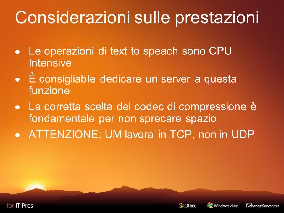 Considerazioni sulle prestazioni Le operazioni di text to speach sono CPU Intensive È consigliable dedicare un server a questa funzione La corretta scelta del codec di compressione è fondamentale per non sprecare spazio ATTENZIONE: UM lavora in TCP, non in UDP