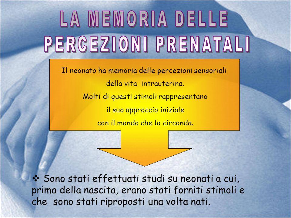 Sono stati effettuati studi su neonati a cui, prima della nascita, erano stati forniti stimoli e che sono stati riproposti una volta nati.