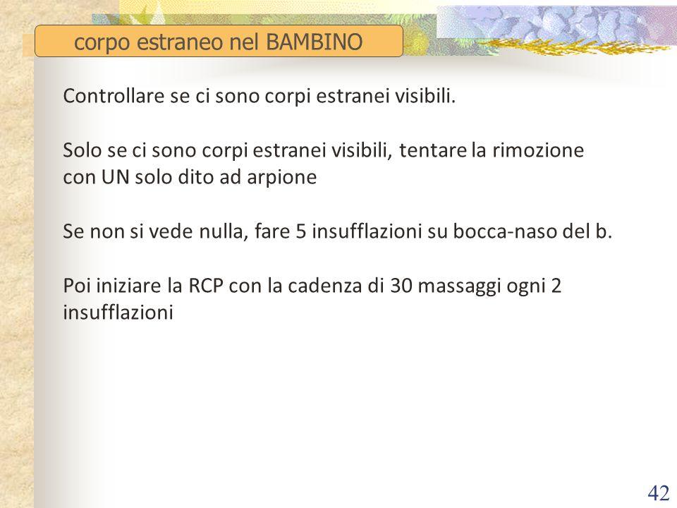 42 corpo estraneo nel BAMBINO Controllare se ci sono corpi estranei visibili. Solo se ci sono corpi estranei visibili, tentare la rimozione con UN sol
