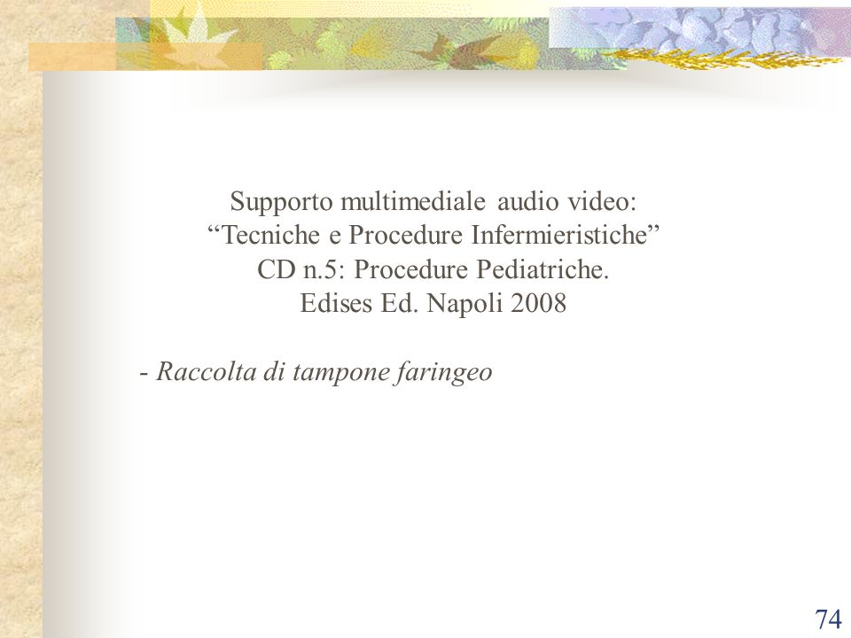 74 Supporto multimediale audio video: Tecniche e Procedure Infermieristiche CD n.5: Procedure Pediatriche. Edises Ed. Napoli 2008 - Raccolta di tampon
