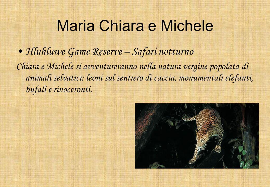 Maria Chiara e Michele Hluhluwe Game Reserve – Safari notturno Chiara e Michele si avventureranno nella natura vergine popolata di animali selvatici: