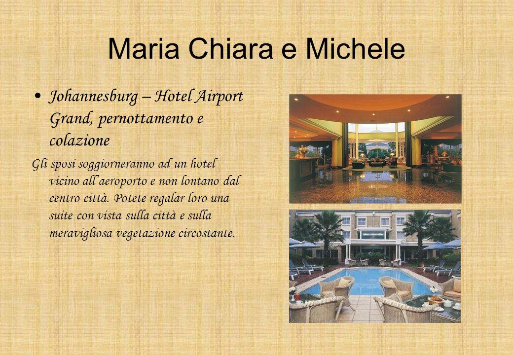 Maria Chiara e Michele Johannesburg – Hotel Airport Grand, pernottamento e colazione Gli sposi soggiorneranno ad un hotel vicino allaeroporto e non lo
