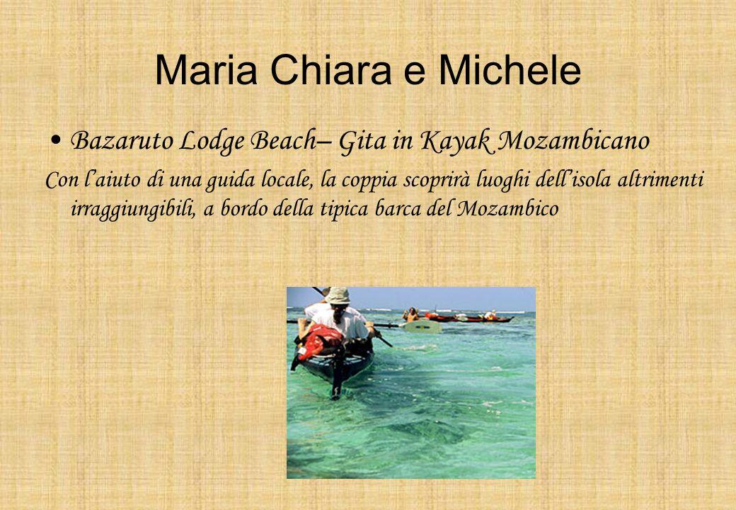 Maria Chiara e Michele Bazaruto Lodge Beach– Gita in Kayak Mozambicano Con laiuto di una guida locale, la coppia scoprirà luoghi dellisola altrimenti