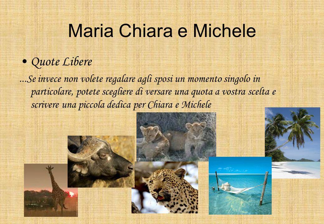 Maria Chiara e Michele Quote Libere...Se invece non volete regalare agli sposi un momento singolo in particolare, potete scegliere di versare una quot