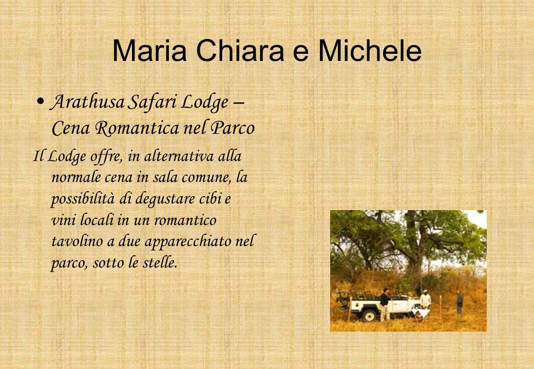 Maria Chiara e Michele Arathusa Safari Lodge – Cena Romantica nel Parco Il Lodge offre, in alternativa alla normale cena in sala comune, la possibilit