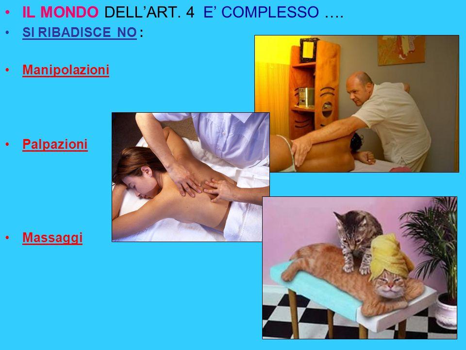 IL MONDO DELLART. 4 E COMPLESSO …. SI RIBADISCE NO : Manipolazioni Palpazioni Massaggi