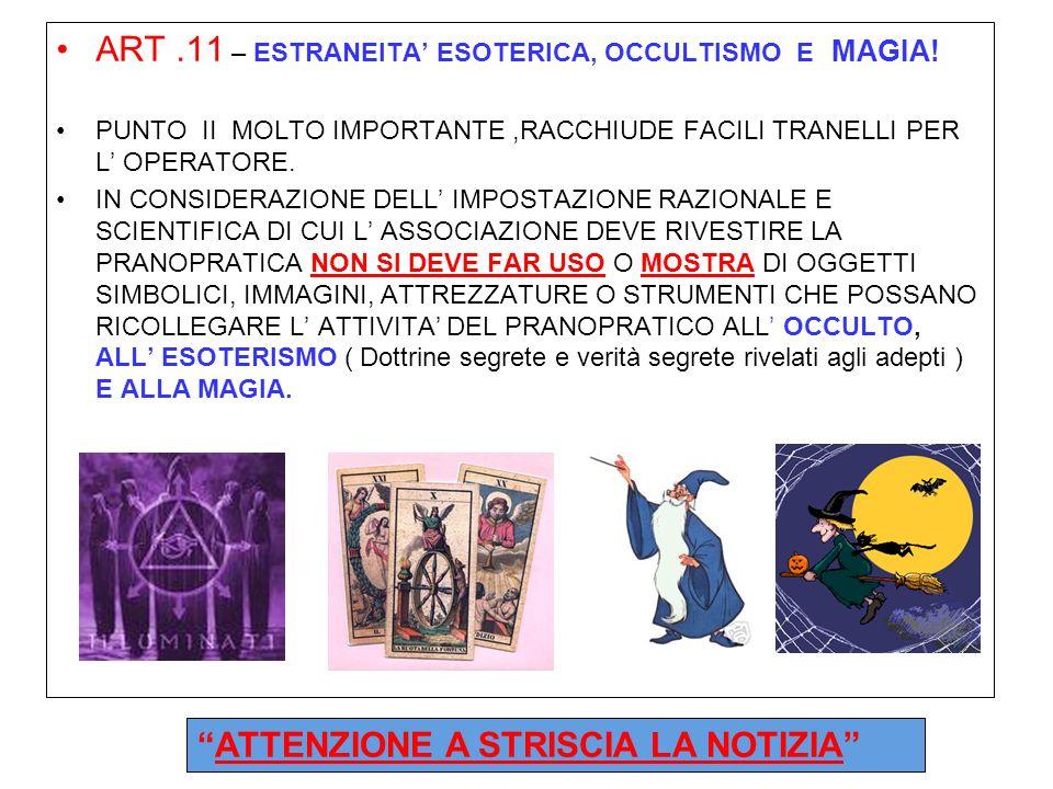 ART.11 – ESTRANEITA ESOTERICA, OCCULTISMO E MAGIA! PUNTO II MOLTO IMPORTANTE,RACCHIUDE FACILI TRANELLI PER L OPERATORE. IN CONSIDERAZIONE DELL IMPOSTA