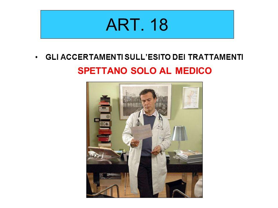 ART. 18 GLI ACCERTAMENTI SULLESITO DEI TRATTAMENTI SPETTANO SOLO AL MEDICO