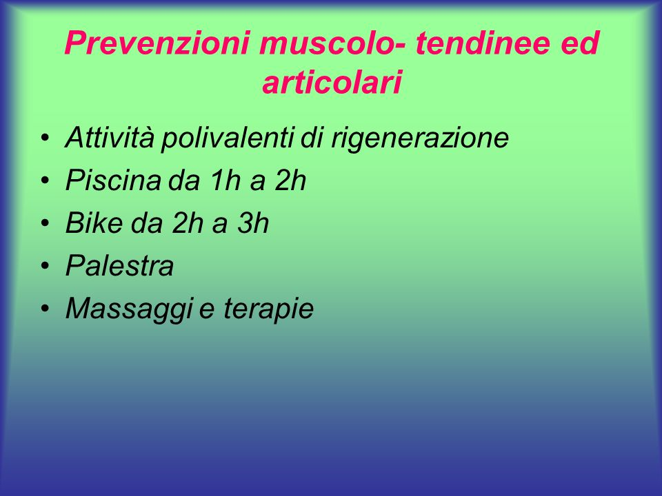 Prevenzioni muscolo- tendinee ed articolari Attività polivalenti di rigenerazione Piscina da 1h a 2h Bike da 2h a 3h Palestra Massaggi e terapie