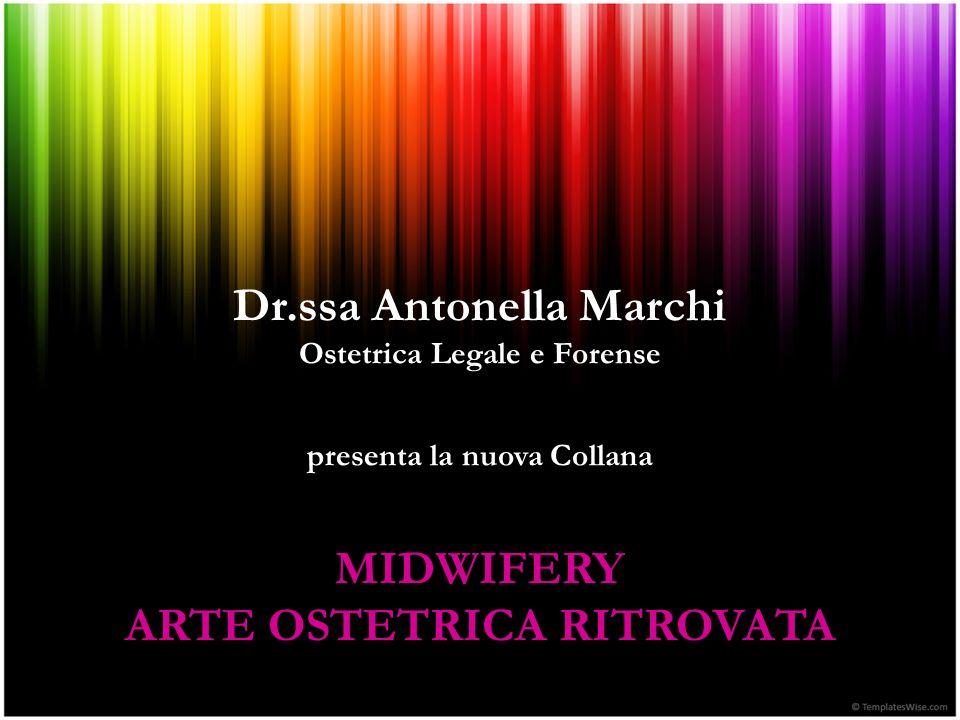 Dr.ssa Antonella Marchi Ostetrica Legale e Forense presenta la nuova Collana MIDWIFERY ARTE OSTETRICA RITROVATA