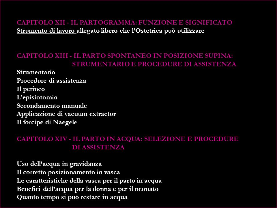 CAPITOLO XI - LINEE GUIDA ITALIANE DI ASSISTENZA AL TRAVAGLIO E PARTO FISIOLOGICO A DOMICILIO Aspetti organizzativi Raccolta dati Scheda di assistenza domiciliare La popolazione Diagnosi di travaglio in fase attiva Assistenza al periodo dilatante Controllo del BCF Valutazione della progressione del travaglio Assistenza al periodo espulsivo Durata del secondo stadio La posizione nel periodo espulsivo Controllo del BCF Assistenza al perineo Procedure di assistenza al neonato Assistenza al secondamento Indicazioni al trasferimento in ospedale Assistenza al postpartum Assistenza al puerperio