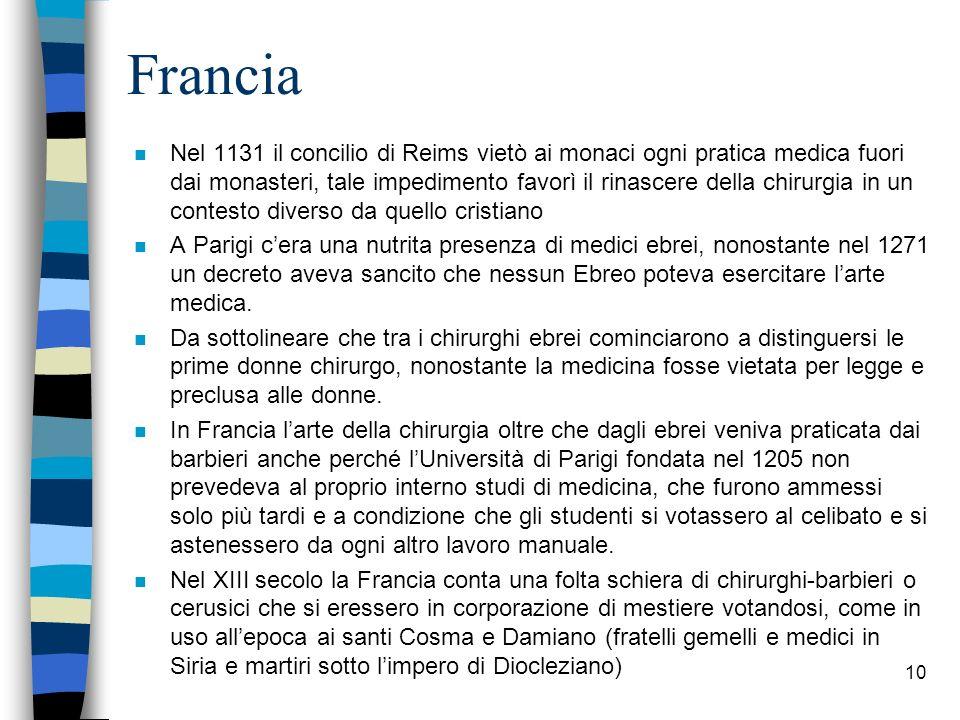 Francia n Nel 1131 il concilio di Reims vietò ai monaci ogni pratica medica fuori dai monasteri, tale impedimento favorì il rinascere della chirurgia