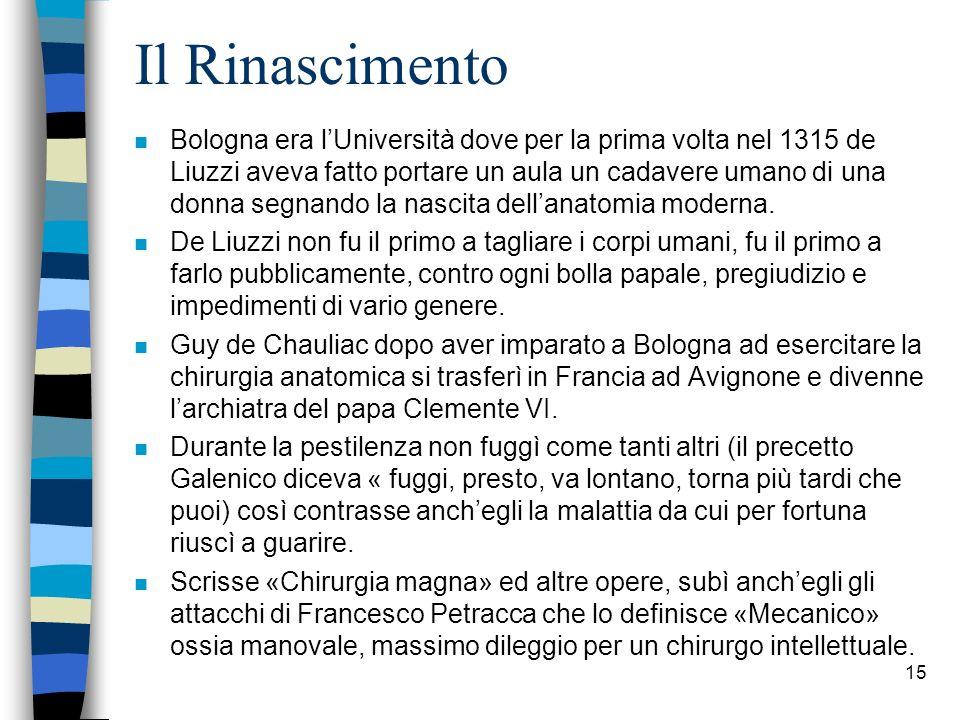 Il Rinascimento n Bologna era lUniversità dove per la prima volta nel 1315 de Liuzzi aveva fatto portare un aula un cadavere umano di una donna segnan