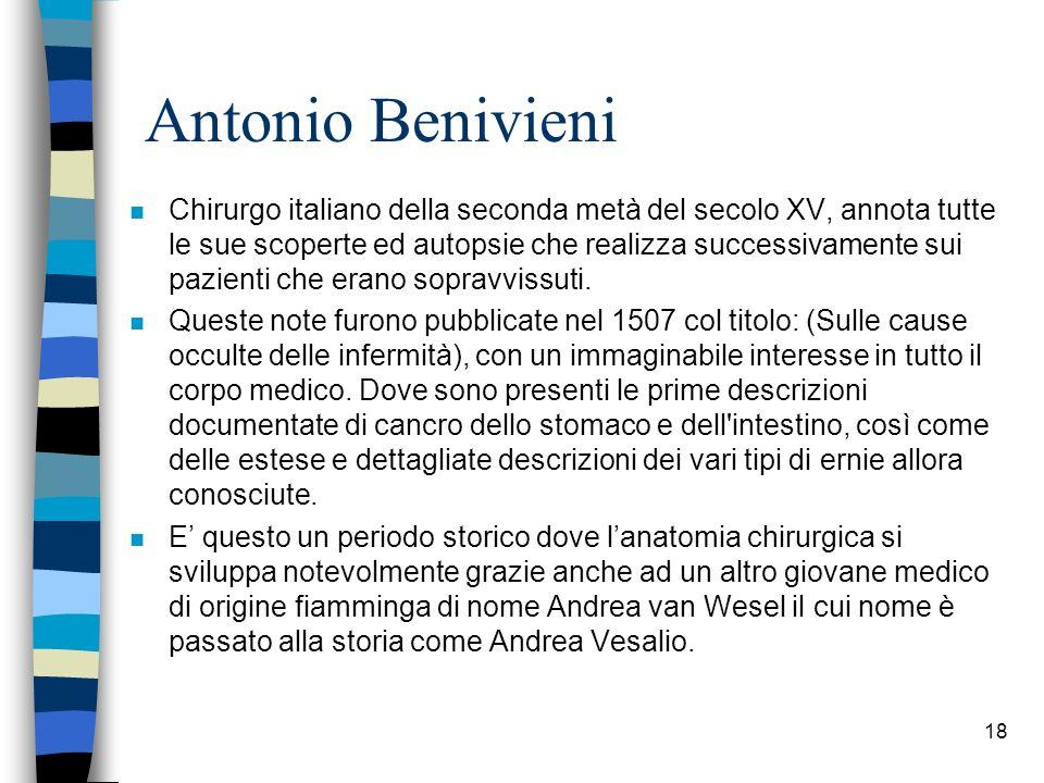 Antonio Benivieni n Chirurgo italiano della seconda metà del secolo XV, annota tutte le sue scoperte ed autopsie che realizza successivamente sui pazi