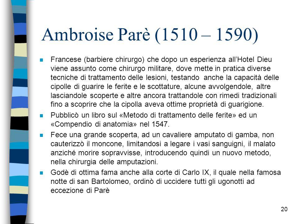 Ambroise Parè (1510 – 1590) n Francese (barbiere chirurgo) che dopo un esperienza allHotel Dieu viene assunto come chirurgo militare, dove mette in pr