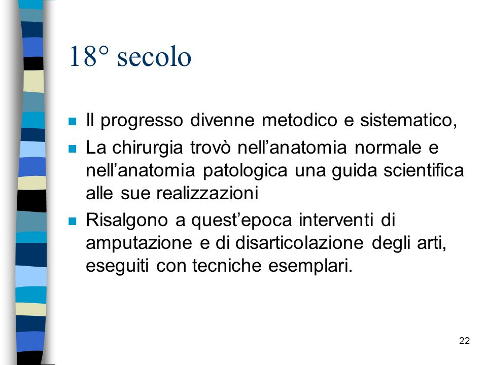 18° secolo n Il progresso divenne metodico e sistematico, n La chirurgia trovò nellanatomia normale e nellanatomia patologica una guida scientifica al