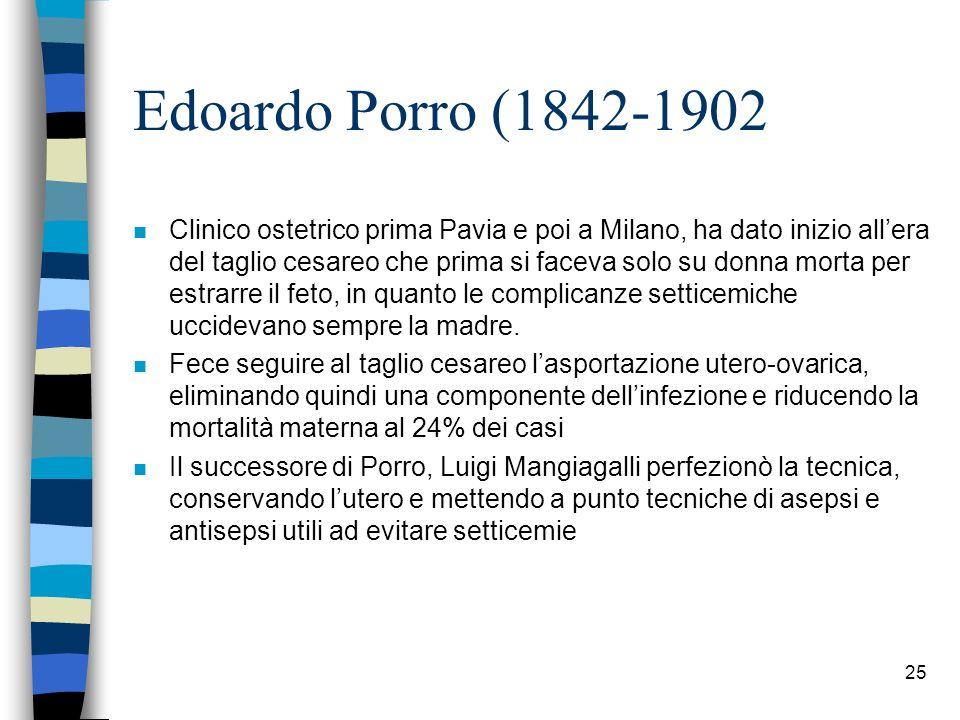 Edoardo Porro (1842-1902 n Clinico ostetrico prima Pavia e poi a Milano, ha dato inizio allera del taglio cesareo che prima si faceva solo su donna mo