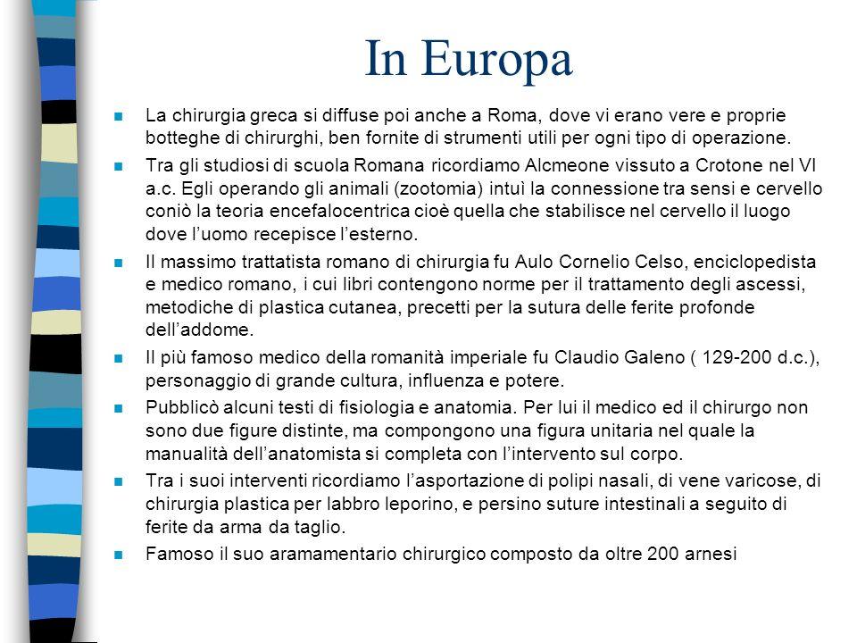 In Europa n La chirurgia greca si diffuse poi anche a Roma, dove vi erano vere e proprie botteghe di chirurghi, ben fornite di strumenti utili per ogn